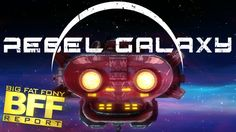 BFF Report - Rebel Galaxy #BFFreport #gamer #videogame #rebelGalaxy