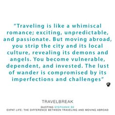 """""""Traveling is like a whimsical romance; exciting, unpredictable, and passionate. But moving abroad, you strip the city and its local culture, revealing its demons and angels..."""" Stephanie Be 