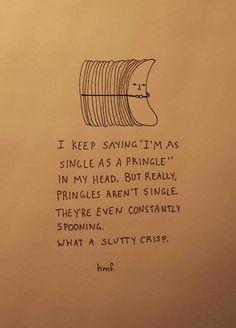 A slutty crisp! Ha ha! I will never look at Pringles the same way again.