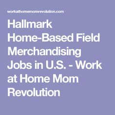 Hallmark Home-Based Field Merchandising Jobs in U.S. - Work at Home Mom Revolution