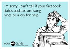 I totally think that about other people's status updates!
