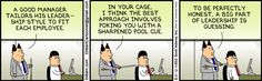 A good manager tailors his leadership style to fit each employee. Dilbert