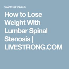How to Lose Weight With Lumbar Spinal Stenosis Stenosis Of The Spine, Lumbar Exercises, Cervical Spinal Stenosis, Lumbar Pain, Radiculopathy, Degenerative Disc Disease, Fibromyalgia, Chronic Pain, Spine Health