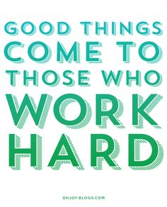 good things come to those who work hard!!!! Now, WORK HARD for your goals & dreams!!