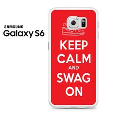 Keep Calm And Swag On Samsung Galaxy S6 Case