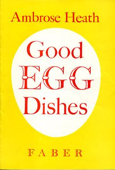 Good Egg Dishes by Ambrose Heath, 1952.