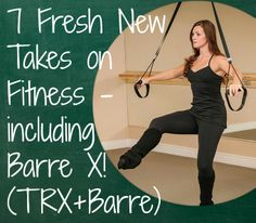 We've got 7 fresh new takes on fitness, like this awesome Barre X class featuring barre and TRX!