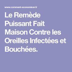 Le Remède Puissant Fait Maison Contre les Oreilles Infectées et Bouchées.