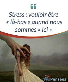 Stress : vouloir être « là-bas » quand nous sommes « ici »  Nous pourrions définir le stress comme un état cognitif, #émotionnel et #comportemental qui génère la #volonté ou le désir d'être « là-bas » alors que nous sommes « ici« .  #Emotions