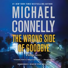 """The Wrong Side of Goodbye: A Bosch Novel, by Michael Connelly (2016). """"Harry Bosch is California's newest private investigator. He doesn't advertise, he doesn't have an office, and he's picky about who he works for, but it doesn't matter. His chops from thirty years with the LAPD speak for themselves."""" (Website)"""