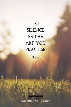 Silence quotes - Spiritual Quotes by Rumi Let silence be the art you practise Rumi Love Quotes, Life Quotes Love, Wisdom Quotes, Words Quotes, Positive Quotes, Inspirational Quotes, Quotes On Solitude, Let It Be Quotes, Rumi Quotes Life