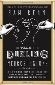 The Tale of the Dueling Neurosurgeons: The History of the Human Brain as Revealed by True Stories of Trauma, Madness, and Recovery: 9780316182348: Medicine & Health Science Books @ Amazon.com