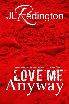 Love Me Anyway (Passions in the Park Book 1) by JL Redington http://www.amazon.com/dp/B00H0FIZAU/ref=cm_sw_r_pi_dp_DtA7vb0AT39KH
