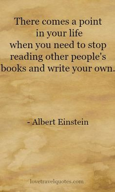 """""""There comes a point in your life when you need to stop reading other people's books and write your own."""" - Albert Einstein  - See more at: @lovetravelquote"""