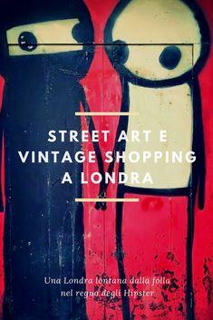 Street art e vintage shopping a Londra - dovevado.net