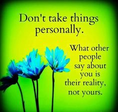 Don't take things personally...