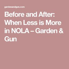 Before and After: When Less is More in NOLA – Garden & Gun