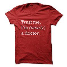 Trust Me, Im (Nearly) A Doctor - Medical Student T-Shir T Shirt, Hoodie, Sweatshirt