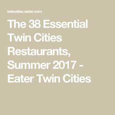 The 38 Essential Twin Cities Restaurants, Summer 2017 - Eater Twin Cities