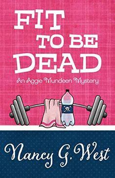 Fit To Be Dead (An Aggie Mundeen Mystery Book 1) by Nancy G. West, http://www.amazon.com/dp/B00M4KIX44/ref=cm_sw_r_pi_dp_I4H9tb1H9Z338