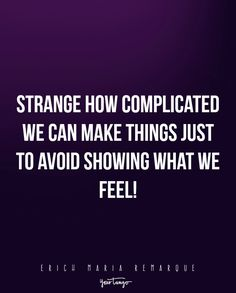"""""""Strange how complicated we can make things just to avoid showing what we feel!"""" ―Erich Maria Remarque, The Night in Lisbon"""