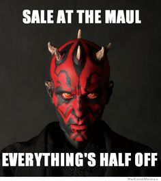 Sith no joke! Obi-wan thing to remember - do a good jabba shopping, or you'll be grievious.