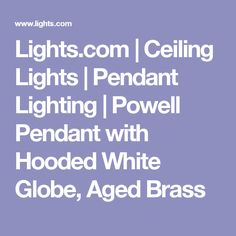 Lights.com   Ceiling Lights   Pendant Lighting   Powell Pendant with Hooded White Globe, Aged Brass