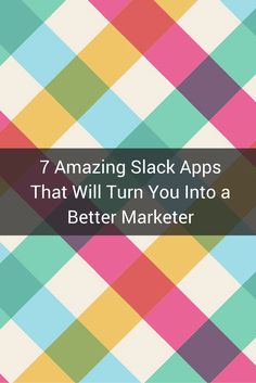 7 Amazing Slack Apps That Will Turn You Into a Better Marketer: By itself, Slack is a great productivity and communication resource, making it an excellent tool for any burgeoning marketing firm, small business, and start-up, especially when it comes to t