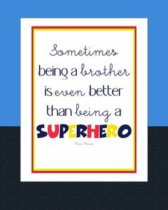 Superhero! My brother is my Superhero but I will take him over any Superhero