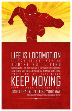 """""""A vida é locomoção Se você não se move Você não está vivendo Mas haverá um tempo em que você terá de parar de fugir das coisas E você terá que correr atrás de alguma coisa Você tem que seguir em frente Mantenha-se em movimento mesmo que seu caminho não esteja claro Acredite que você encontrará o seu caminho."""" - Flash"""