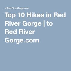 Top 10 Hikes in Red River Gorge | to Red River Gorge.com