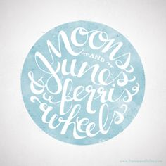 Moons and Junes and ferries wheels... Watercolour & handlettering illustration via Behance