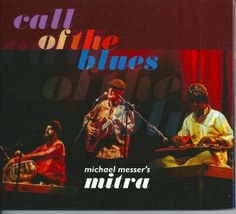 Michael Messer's Mitra – Call of the Blues on http://www.musicnewsnashville.com/michael-messers-mitra-call-of-the-blues/