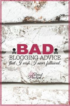 Bad blogging advice is everywhere.  If I had never listened to these 5 blogging tips I would have been better off.