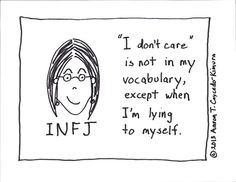 "Infj.. I'm sure this is true of other personality types too, but it's definitely true for INFJs! All my coworkers say, ""just don't care."" And i can't."