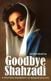 Goodbye Shahzadi: A Political Biography of Benazir Bhutto