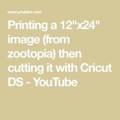"""Printing a 12""""x24"""" image (from zootopia) then cutting it with Cricut DS - YouTube"""