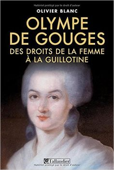 Amazon.fr - Olympe de Gouges : 1748-1793, des droits de la femme à la guillotine…