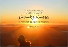 If you want to turn your life around, try thankfulness. It will change your life mightily. - Gerald Good #gratitude #thankfulness #qotd #quote #inspirational #inspirationalquote #inspirationalwords #potd