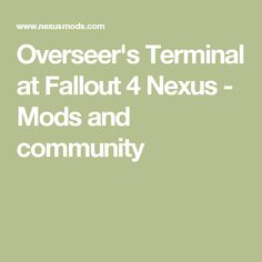 Overseer's Terminal at Fallout 4 Nexus - Mods and community