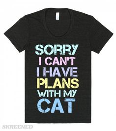 Sorry I Can't I Have Plans With My Cat | Sorry I can't, I have plans with my cat. Funny cat enthusiast's t-shirts and apparel. #Skreened