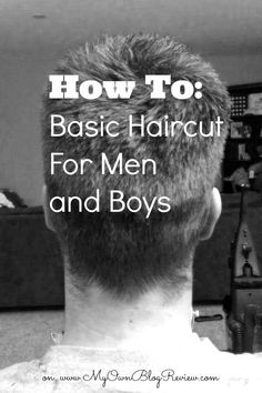 How To Cut Men's Hair // Basic Haircut For Men and Boys on www.MyOwnBlogReview.com