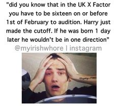OH MY GOSH....THAT MEANS THAT THRERE PROBABLY WOULDN'T HAVE EVER BEEN A ONE DIRECTION!! :'(