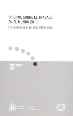 Informe sobre el trabajo en el mundo 2011 : los mercados al servicio del empleo