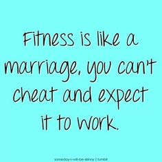 Fitness workout exercise inspiration motivation quote: Fitness is like a marriage, you can't cheat & expect it to work Sport Motivation, Daily Motivation, Health Motivation, Weight Loss Motivation, Workout Motivation, Workout Quotes, Funny Fitness Motivation, Funny Workout, Positive Motivation