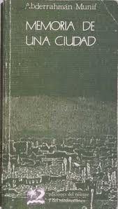 Memoria de una ciudad  Abderrahman Munif Colección Memorias del Mediterráneo