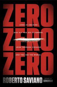 ZeroZeroZero by Roberto Saviano   9781594205507   Hardcover   Barnes & Noble