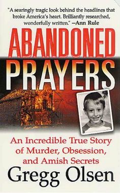 Abandoned Prayers: An Incredible True Story of Murder, Obsession, And Amish Secrets (St. Martin's True Crime Library) by [Olsen, Gregg]