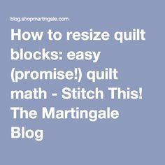 to resize quilt blocks: easy (promise!) quilt math How to resize quilt blocks: easy (promise!) quilt math - Stitch This! The…How to resize quilt blocks: easy (promise!) quilt math - Stitch This! Quilting 101, Quilting Tools, Quilting Tutorials, Machine Quilting, Quilting Projects, Quilting Designs, Quilting Ideas, Sewing Projects, Beginner Quilting