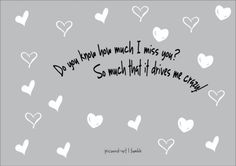 Do you know how much I miss you? So much that it drives me crazy. #quote #wordart